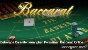 Beberapa Cara Memenangkan Permainan Baccarat Online