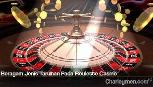Beragam Jenis Taruhan Pada Roulette Casino