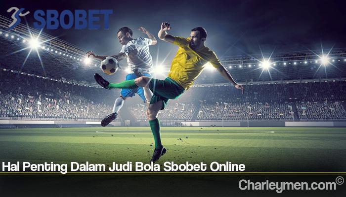 Hal Penting Dalam Judi Bola Sbobet Online
