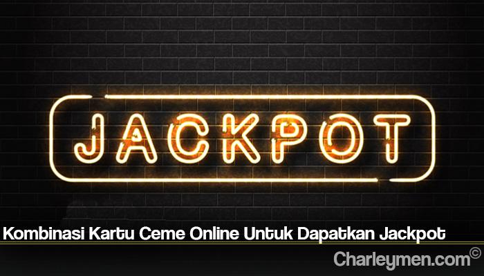 Kombinasi Kartu Ceme Online Untuk Dapatkan Jackpot