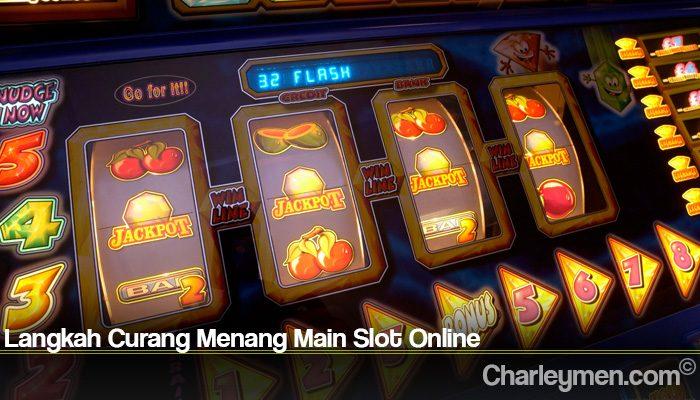 Langkah Curang Menang Main Slot Online