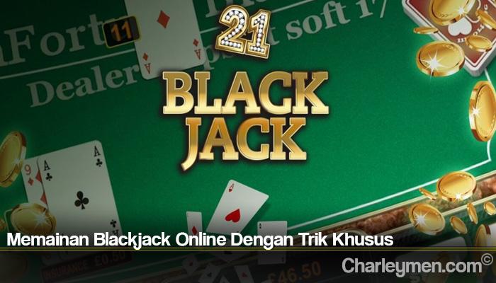 Memainan Blackjack Online Dengan Trik Khusus