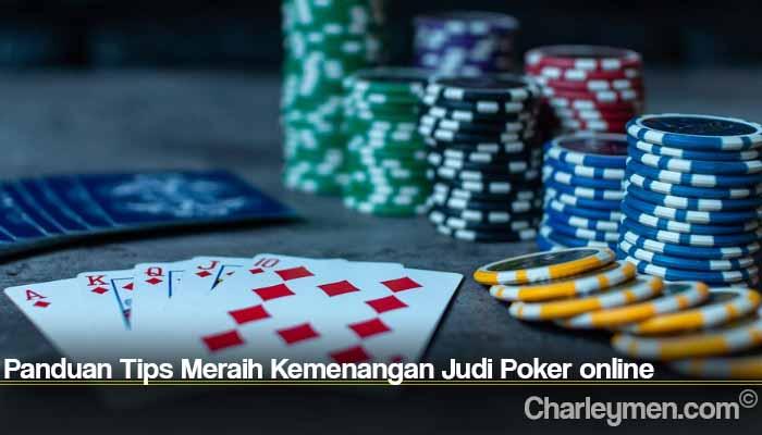 Panduan Tips Meraih Kemenangan Judi Poker online