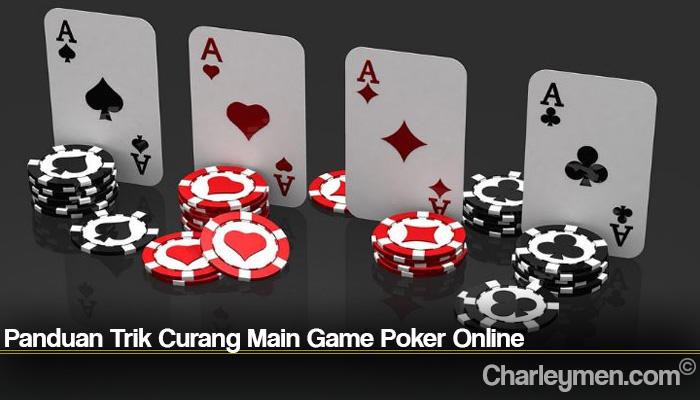 Panduan Trik Curang Main Game Poker Online