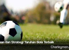 Panduan dan Strategi Taruhan Bola Terbaik