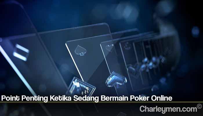 Point Penting Ketika Sedang Bermain Poker Online