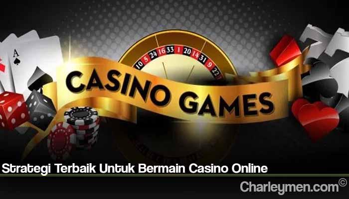 Strategi Terbaik Untuk Bermain Casino Online