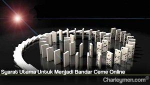 Syarat Utama Untuk Menjadi Bandar Ceme Online