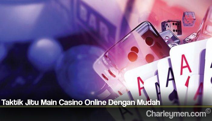 Taktik Jitu Main Casino Online Dengan Mudah