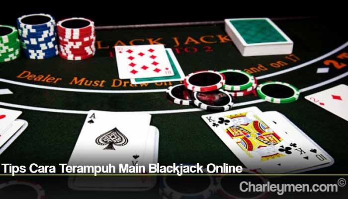Tips Cara Terampuh Main Blackjack Online