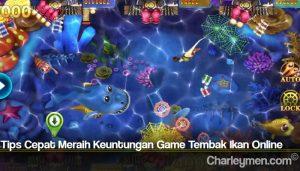 Tips Cepat Meraih Keuntungan Game Tembak Ikan Online