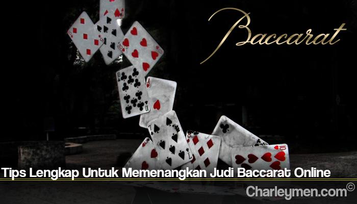 Tips Lengkap Untuk Memenangkan Judi Baccarat Online