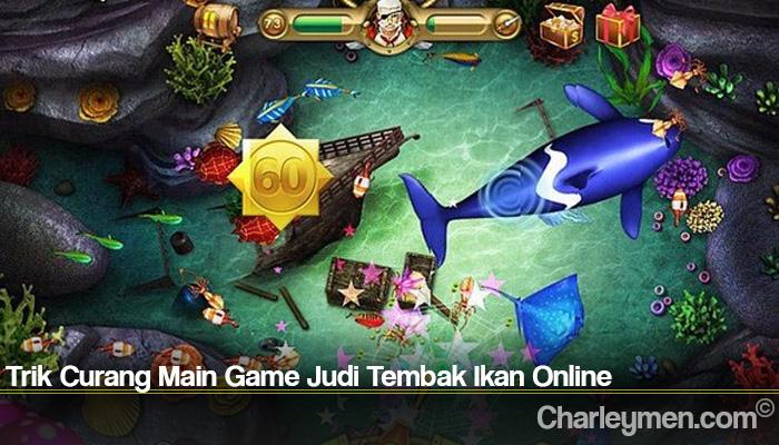 Trik Curang Main Game Judi Tembak Ikan Online