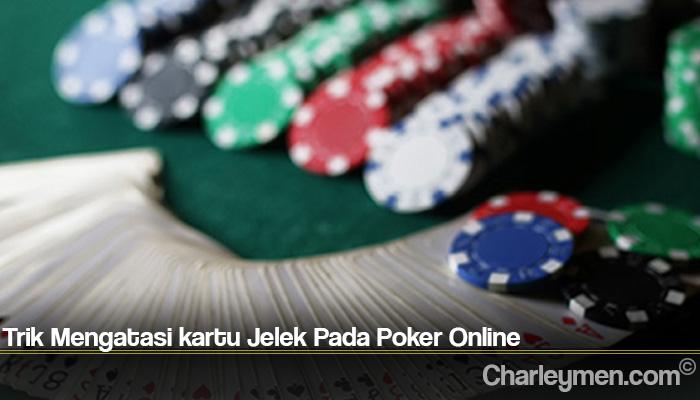 Trik Mengatasi kartu Jelek Pada Poker Online